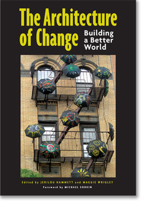 The Architecture of Change: Building a Better World Jerilou Hammett and Maggie Wrigley University of New Mexico Press